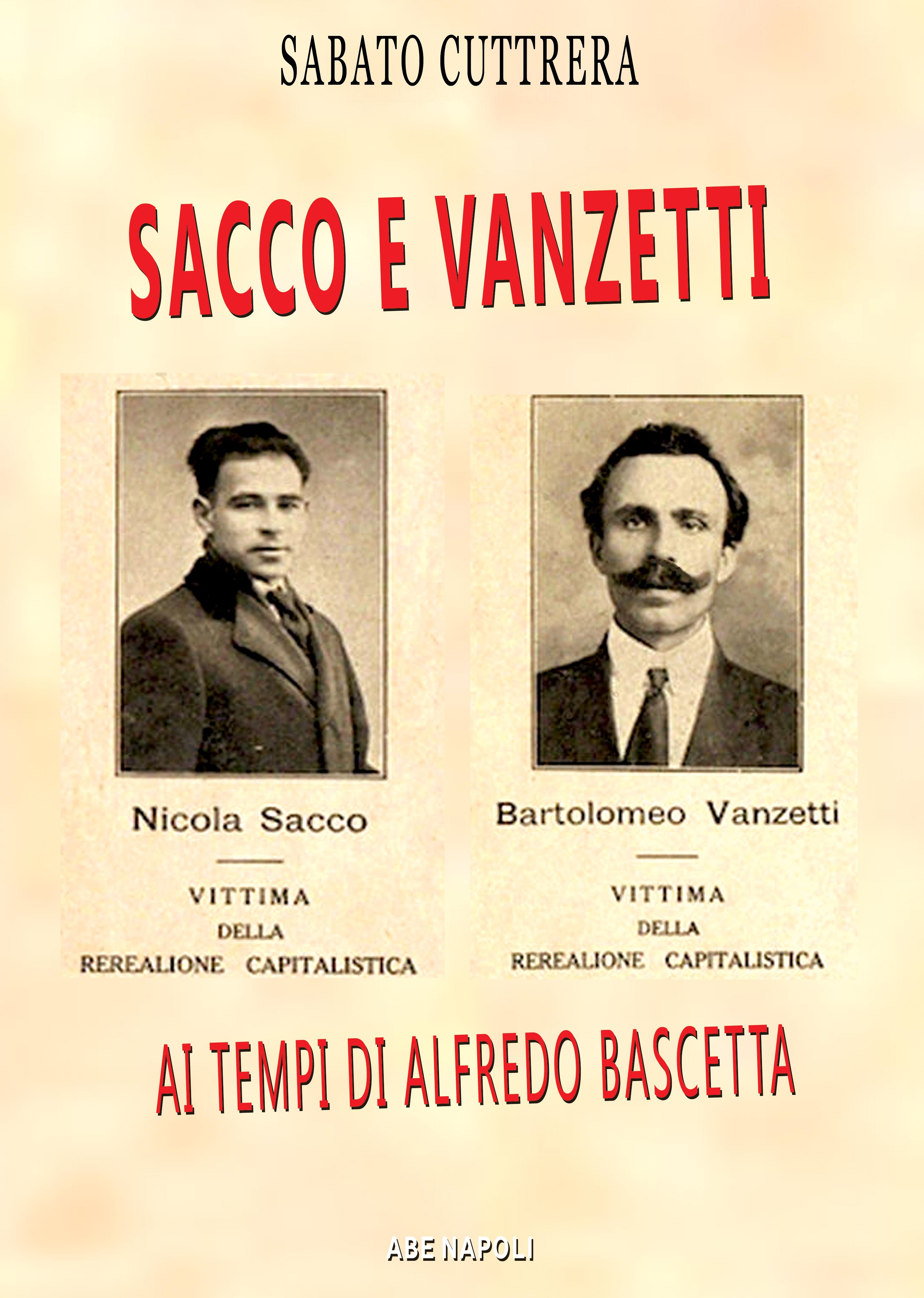 Sacco e Vanzetti. Nicola Sacco e Bartolomeo Vanzetti ai tempi di Alfredo  Bascetta